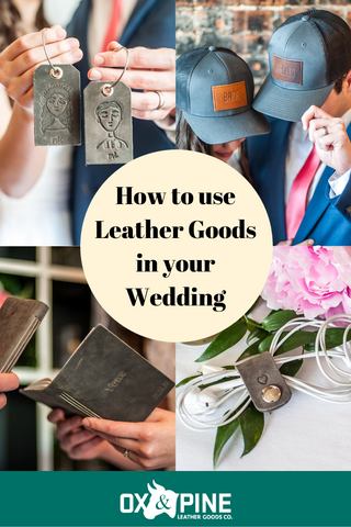 Use Leather Goods in your wedding - Ox & Pine Leather Goods - Wedding Ideas