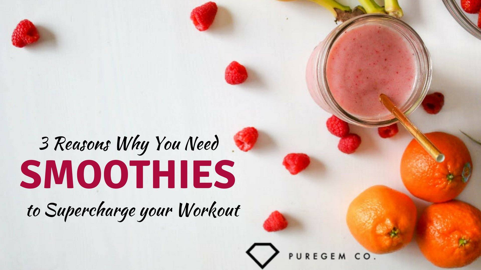 3 Reasons Why You Need Smoothies to Supercharge your Workout