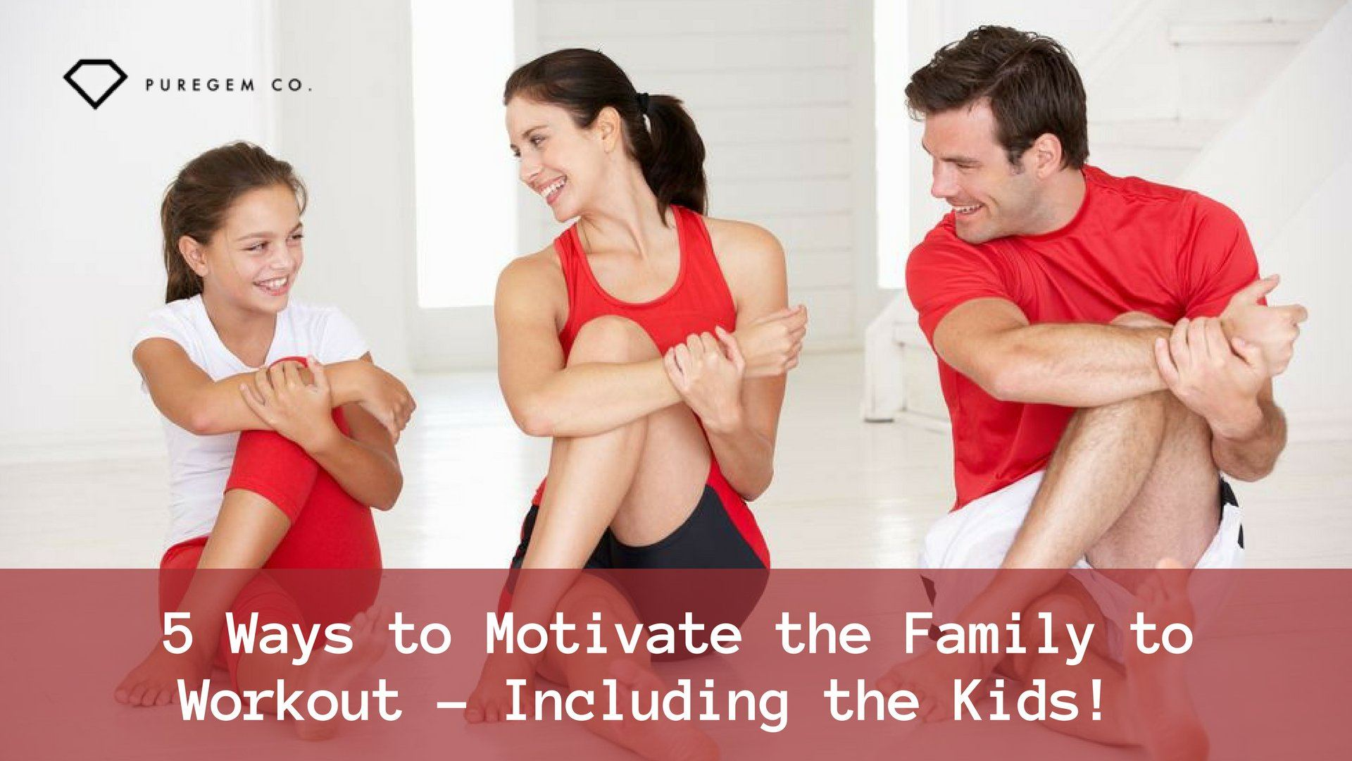 5 Ways to Motivate the Family to Workout – Including the Kids!