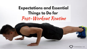 Expectations and Essential Things to Do for Post-Workout Routine