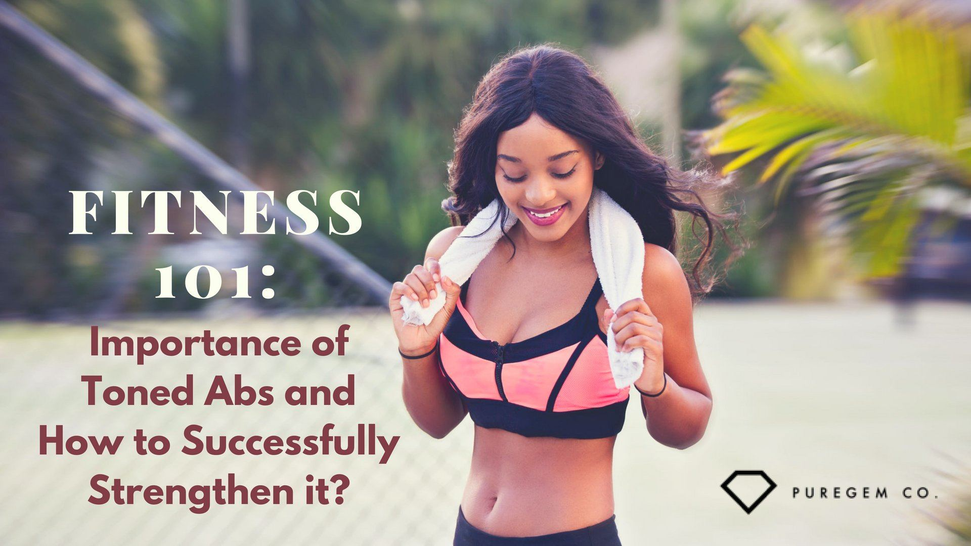Fitness 101: Importance of Toned Abs and How to Successfully Strengthen it?
