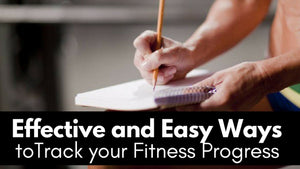 Effective and Easy Ways to Track your Fitness Progress