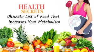 Health Secrets: Ultimate List of Food That Increases Your Metabolism