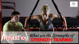 Fitness 101: What Are the Strengths of Strength Training?