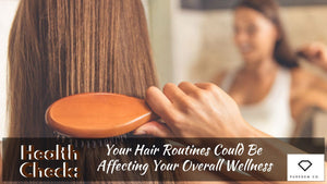 Health Check: Your Hair Routines Could Be Affecting Your Overall Wellness