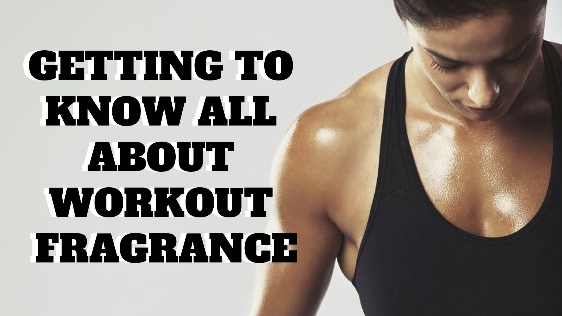Getting to Know All About Workout Fragrance