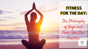 Fitness for the Day: The Philosophy of Yoga and Poses You Can Practice