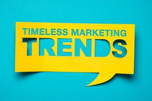 10 Timeless Marketing Trends That Will Never Get Old