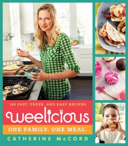 Weelicious: 140 Fast, Fresh, and Easy Recipes (Hardcover), 9780062078445