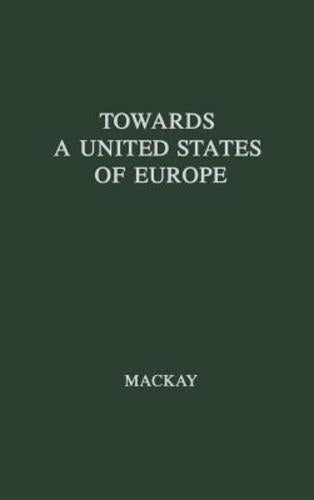 Towards a United States of Europe: An Analysis of Britain's Role in European Union (Hardcover), 9780837185095