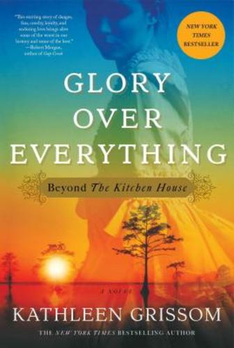 Glory Over Everything: Beyond the Kitchen House (Hardcover), 9781476748443