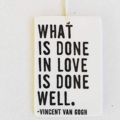 WHAT IS DONE IN LOVE PORCELAIN WALL TAG