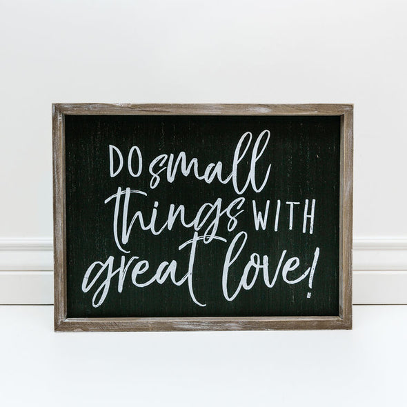 DO SMALL THINGS WITH GREAT LOVE -SIGN
