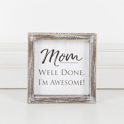 MOM. WELL DONE I'M AWESOME!