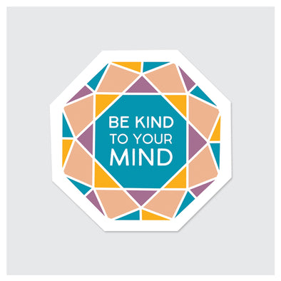 BE KIND TO YOUR MIND STICKER