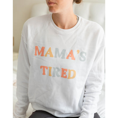 MAMA'S TIRED SWEATSHIRT