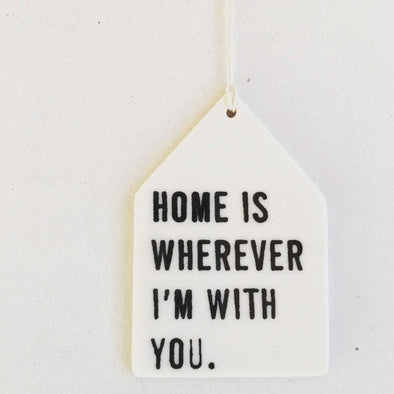 HOME IS WHEREVER I'M WITH YOU PORCELAIN WALL TAG
