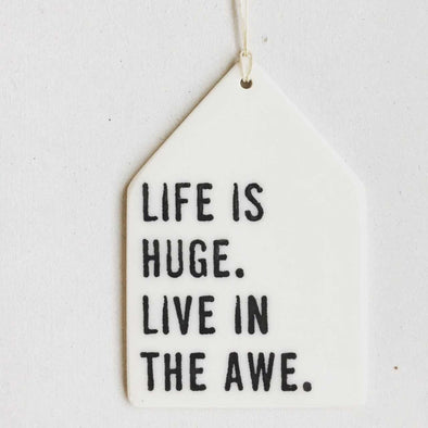 LIFE IS HUGE LIVE IN THE AWE PORCELAIN WALL TAG