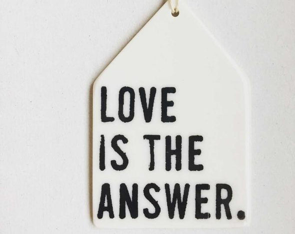 LOVE IS THE ANSWER PORCELAIN WALL TAG