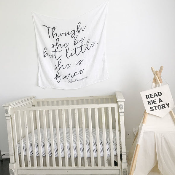 ORGANIC COTTON MUSLIN SWADDLE BLANKET - THOUGH SHE BE BUT LITTLE, SHE IS FIERCE
