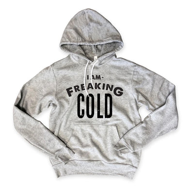 I'M FREAKING COLD HOODIE