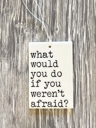 WHAT WOULD YOU DO IF YOU WEREN'T AFRAID TAG