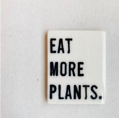 EAT MORE PLANTS MAGNET
