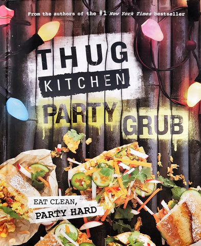 Thug Kitchen Party Grub - Vegan Cookbook