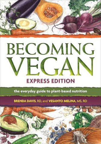 Becoming Vegan Express Edition - the everyday guide to plant-based nutrition