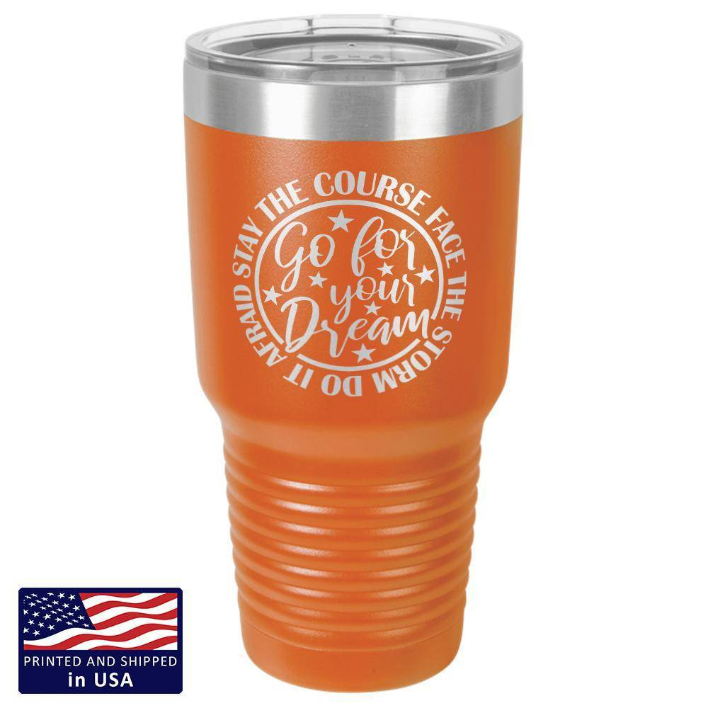 """Go For Your Dream"" Premium Laser Etched 30 oz. Tumbler"