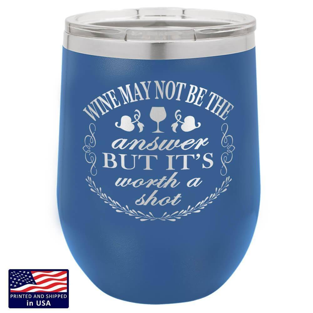 "Bella Fields - ""Its Worth A Shot"" Premium Laser Etched Wine Tumbler"