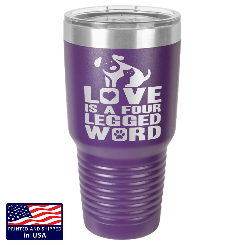"""Love is a Four Legged Word"" Premium Laser Etched 30 oz. Tumbler"