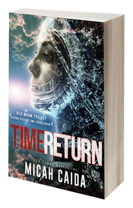 Time Return: Red Moon science fiction, time travel trilogy: book 2