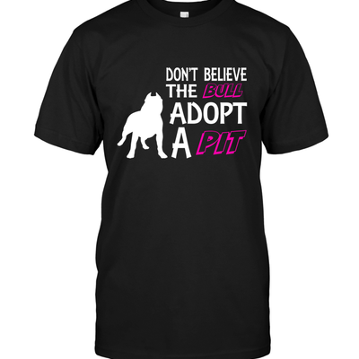 Apparel - Don't Believe The Bull, Adopt A Pit