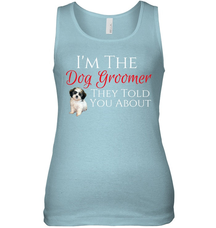 Apparel - I'm The Groomer They Told You About