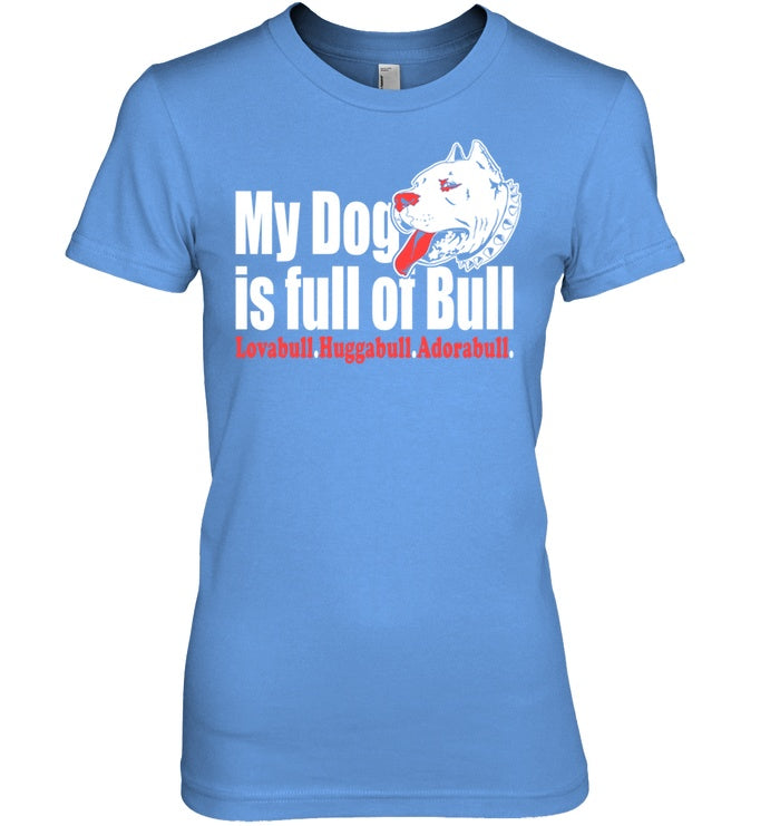 Apparel - My Dog Is Full Of Bull