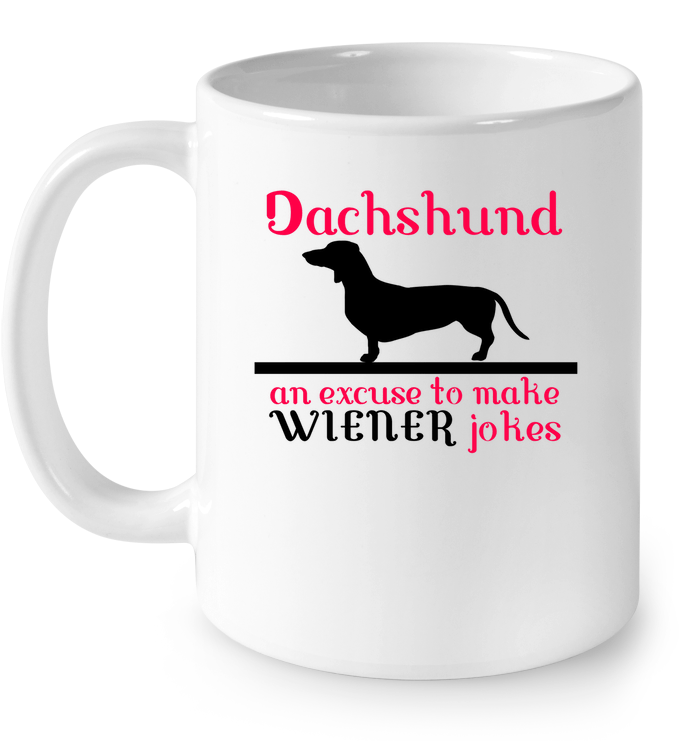 Drinkware - Dachshund-An Excuse To Make Wiener Jokes - Mug