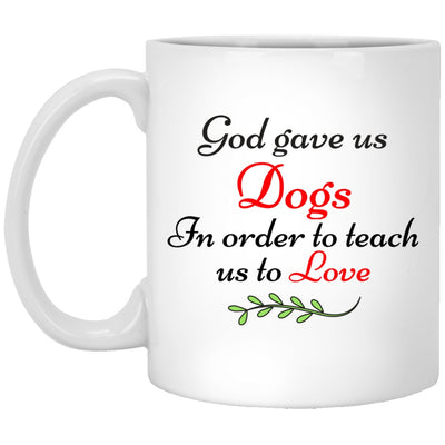 Drinkware - God Gave Us Dogs-In Order To Teach Us To Love- Custom Ceramic White Mug