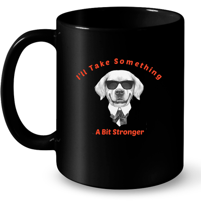 Drinkware - I'll Take Something A Bit Stronger-Black Ceramic Mug