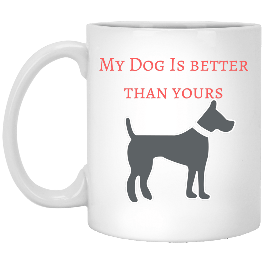 Drinkware - My Dog Is Better Than Yours - 11 Oz. Ceramic Mug