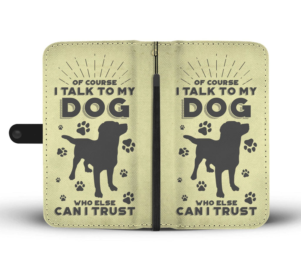 Wallet Case - I Talk To My Dog - Awesome Phone Wallet