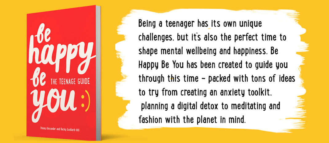 Being a teenager has its own unique challenges, but it's also the perfect time to shape mental wellbeing and happiness. Be Happy Be You has been created to guide you through this time - packed with tons of ideas to try from creating an anxiety toolkit, planning a digital detox to meditating and fashion with the plant in mind.