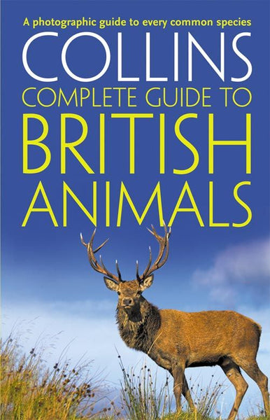 Collins Complete Guide - Collins Complete British Animals : A photographic guide to every common species