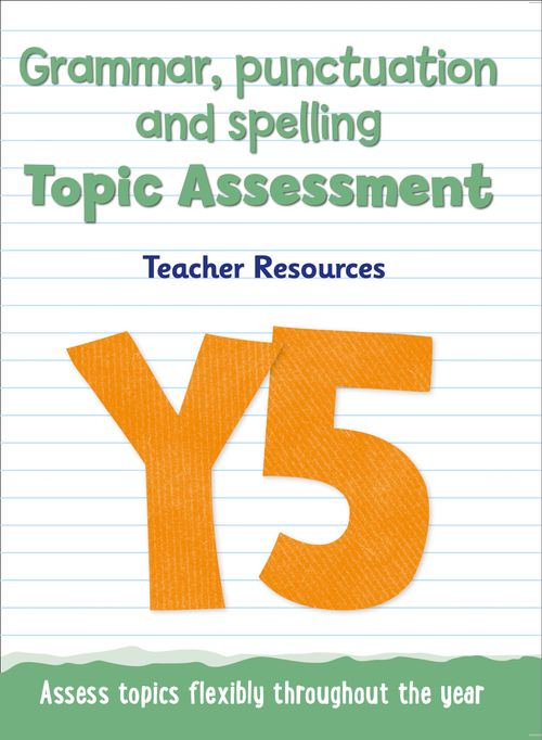 Topic Assessment - Year 5 Grammar, Punctuation and Spelling Topic Assessment : Teacher Resources - Online Download