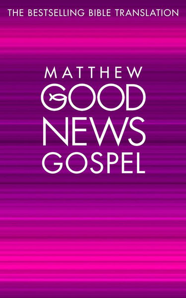 Good News Gospels - Matthew's Gospel : Good News Bible (GNB)