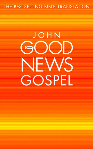 Good News Gospels - John's Gospel : Good News Bible (GNB)