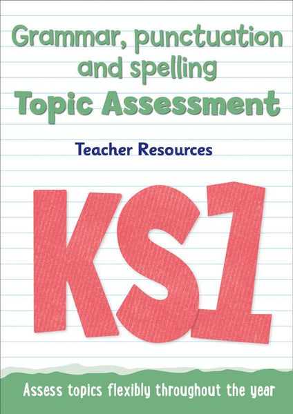 Topic Assessment - Key Stage 1 Grammar, Punctuation and Spelling Topic Assessment : Teacher Resources - Online Download