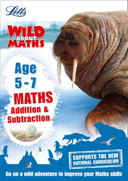Letts Wild About - Maths — Addition and Subtraction Age 5-7