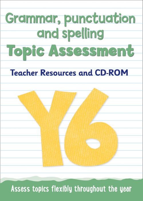 Topic Assessment - Year 6 Grammar, Punctuation and Spelling Topic Assessment : Teacher Resources and CD-ROM