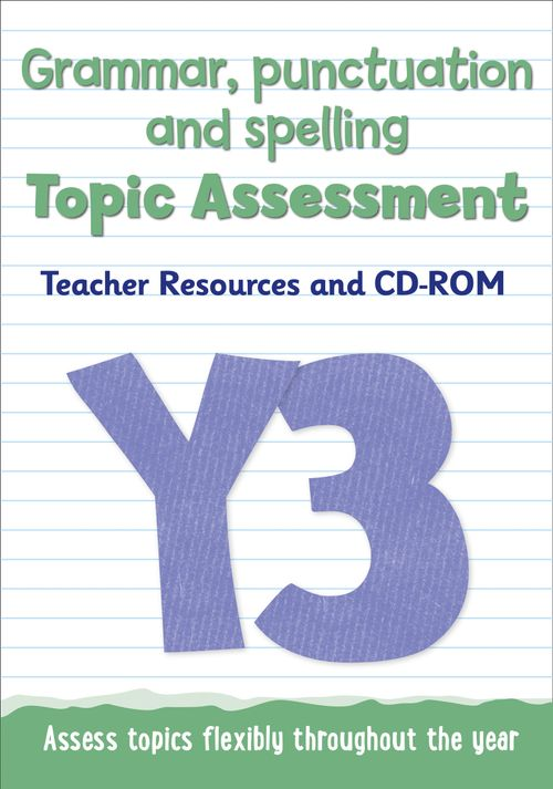Topic Assessment - Year 3 Grammar, Punctuation and Spelling Topic Assessment : Teacher Resources and CD-ROM